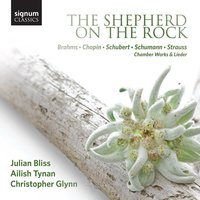 The Shepherd on the Rock: Chamber Works and Lieder by Brahms, Chopin, Schubert, Schumann and Strauss — Julian Bliss, Ailish Tynan, Christopher Glynn