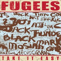 Take It Easy — Fugees