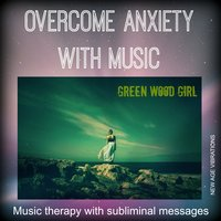 Overcome Anxiety With Music — Green Wood Girl
