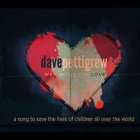 We Can Be the Love — Dave Pettigrew
