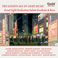 The Golden Age of Light Music: Great Light Orchestras Salute George Gershwin & Jerome Kern — Джордж Гершвин, Ira Gershwin, Gordon Jenkins, Percy Faith, Stanley Black, Johnny Douglas
