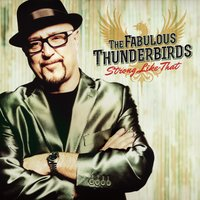 Strong Like That — The Fabulous Thunderbirds
