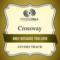 Only Because You Love (Studio Track) — CrossWay