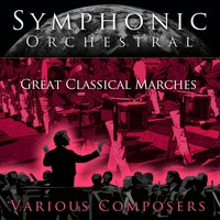 Symphonic Orchestral - Great Classical Marches — сборник