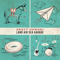 Land Air Sea Garage — Brett Newski