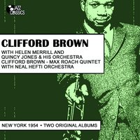 Clifford Brown With Helen Merrill, Quincy Jones, Max Roach Quintet With Neal Hefti Orchestra — Clifford Brown