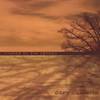 Closer to the Ground — Gary Clausing