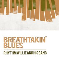 Breathtakin' Blues — Rhythm Willie And His Gang