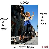 Meant 2 Be Mine (feat. Steve Crow) — Nicola