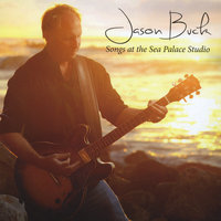 Songs At the Sea Palace Studio — Jason Buck