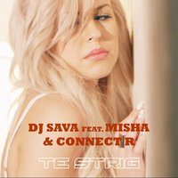 Te Strig — Dj Sava, Connect-R, Misha