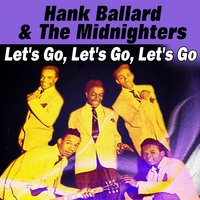 Let's Go, Let's Go, Let's Go — Hank Ballard & The Midnighters