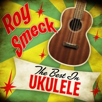 The Best in Ukulele — Roy Smeck