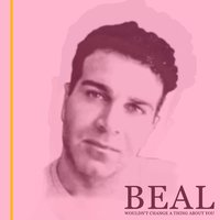 Wouldn't Change a Thing About You — Beal