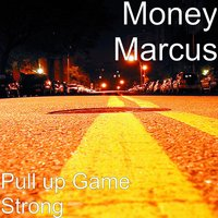 Pull up Game Strong — Money Marcus