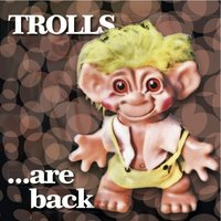 ... are back — Trolls