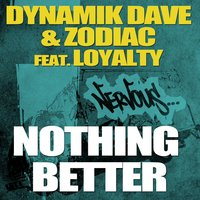 Nothing Better feat. Loyalty — Dynamik Dave & Zodiac