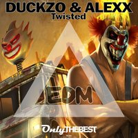Twisted — Alexx, Duckzo, A-LeXX