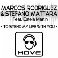 To Spend My Life With You — Marcos Rodriguez, Stefano Mattara, Estela Martin