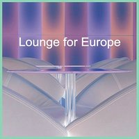 Lounge for Europe — Lounge for Europe