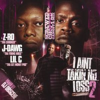 I Aint Takin No Loss 2 [Screwed] — J Dawg, Lil' C, Z Ro, Lil' C, Z Ro, J Dawg