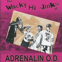 The Wacky Hi-Jinks of... — Adrenalin O.D.