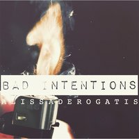 Bad Intentions — Alissa Derogatis