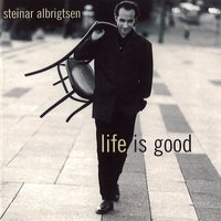 Life Is Good — Steinar Albrigtsen