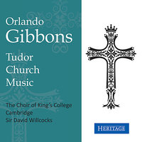 Gibbons Church Music — Choir of King's College Choir Cambridge, Орландо Гиббонс