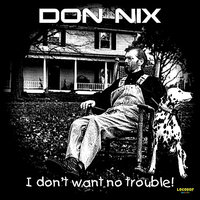 I Don't Want No Trouble — Don Nix