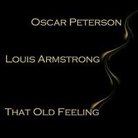 That Old Feeling — Oscar Peterson, Louis Armstrong