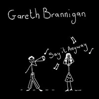 Say It Anyway — Gareth Brannigan