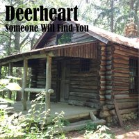 Someone Will Find You — Deerheart