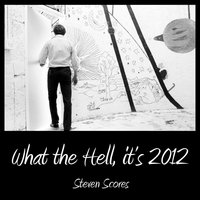 What the Hell, It's 2012 — Steven Scores