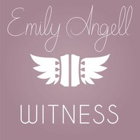 Witness — Emily Angell