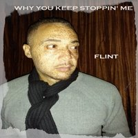 Why You Keep Stoppin' Me — Flint