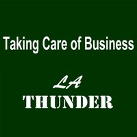 Taking Care of Business — LA Thunder