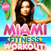 Miami Fitness Beach Workout Mix 2012 - 30 Dance Hits - Perfect for dancing, party, body toning, exercise, running & aerobics — Miami Fitness Crew