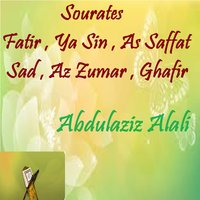 Sourates Fatir , Ya Sin , As Saffat , Sad , Az Zumar , Ghafir — Abdulaziz Alali