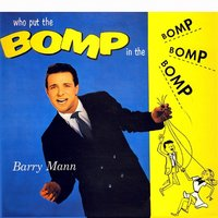 Who Put the Bomp — Barry Mann