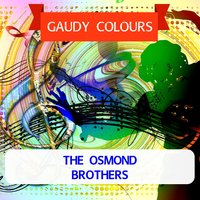 Gaudy Colours — The Osmond Brothers