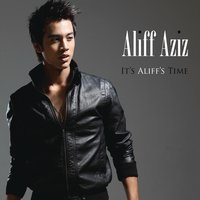 It's Aliff's Time — Aliff Aziz