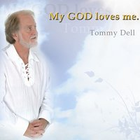 My God Loves Me — Tommy Dell