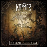 Season I: The Seeming and the Real — Die KAMMER