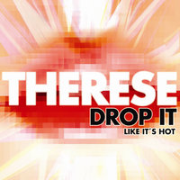 Drop it Like It's Hot — Therese