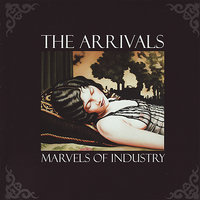 Marvels of Industry — The Arrivals