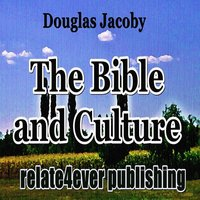The Bible and Culture — Douglas Jacoby