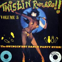 Twistin Rumble!! Vol.5, The Swingin'est Dance Party Ever! — сборник