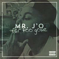 Far Too Gone — Mr. J'o