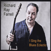 I Sing The Blues Eclectic — Richard Ray Farrell